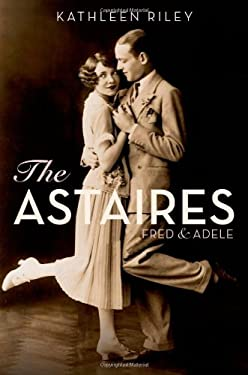 The Astaires: Fred & Adele 9780199738410