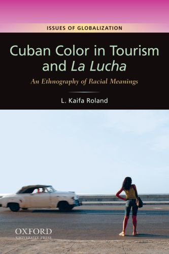 Cuban Color in Tourism and La Lucha: An Ethnography of Racial Meanings 9780199739660