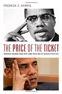 The Price of the Ticket: Barack Obama and Rise and Decline of Black Politics 9780199739677