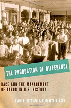 The Production of Difference: Race and the Management of Labor in U.S. History 9780199739752