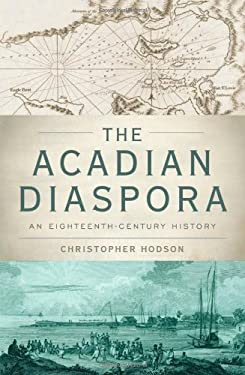 The Acadian Diaspora: An Eighteenth-Century History 9780199739776