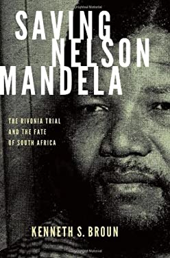 Saving Nelson Mandela: The Rivonia Trial and the Fate of South Africa 9780199740222