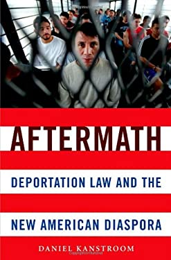 Aftermath: Deportation Law and the New American Diaspora 9780199742721