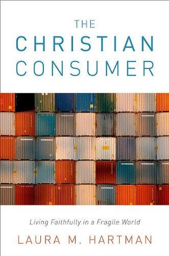 Christian Consumer : Living Faithfully in a Fragile World