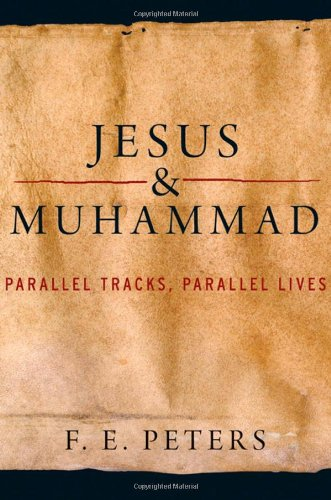 Jesus and Muhammad: Parallel Tracks, Parallel Lives 9780199747467