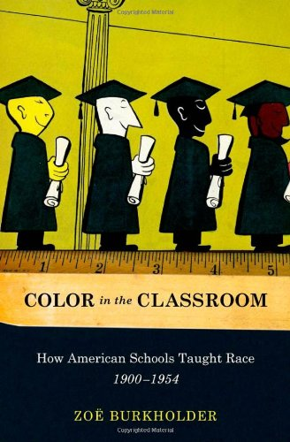Color in the Classroom: How American Schools Taught Race, 1900-1954 9780199751723