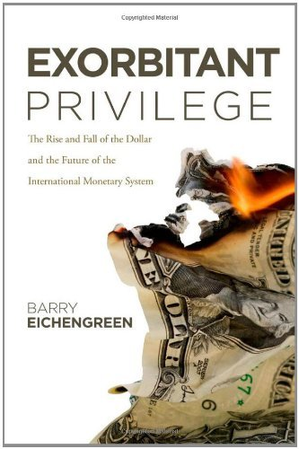 Exorbitant Privilege: The Rise and Fall of the Dollar and the Future of the International Monetary System 9780199753789