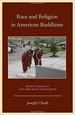 Race and Religion in American Buddhism: White Supremacy and Immigrant Adaptation 9780199756285