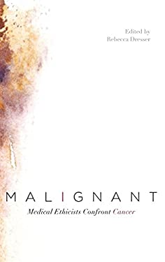 Malignant: Medical Ethicists Confront Cancer 9780199757848