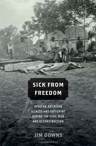 Sick from Freedom: African-American Illness and Suffering During the Civil War and Reconstruction 9780199758722
