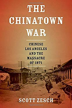 The Chinatown War: Chinese Los Angeles and the Massacre of 1871 9780199758760