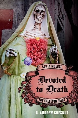 Devoted to Death: Santa Muerte, the Skeleton Saint 9780199764655