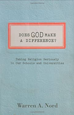 Does God Make a Difference?: Taking Religion Seriously in Our Schools and Universities 9780199766888