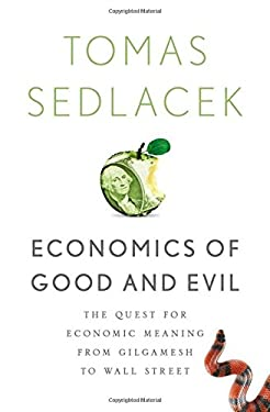 Economics of Good and Evil: The Quest for Economic Meaning from Gilgamesh to Wall Street 9780199767205