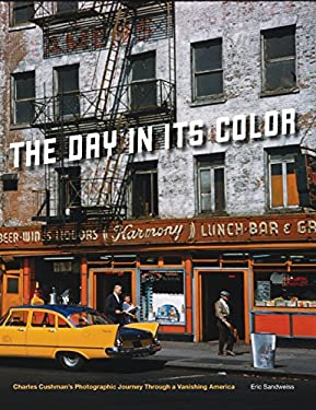 The Day in Its Color: Charles Cushman's Photographic Journey Through a Vanishing America 9780199772339