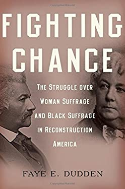 Fighting Chance: The Struggle Over Woman Suffrage and Black Suffrage in Reconstruction America 9780199772636