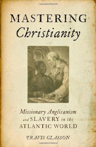 Mastering Christianity: Missionary Anglicanism and Slavery in the Atlantic World 9780199773961