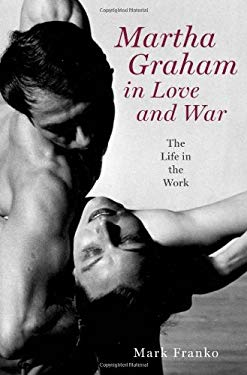 Martha Graham in Love and War: The Life in the Work 9780199777662