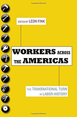 Workers Across the Americas: The Transnational Turn in Labor History 9780199778553