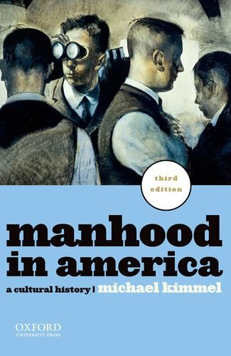 Manhood in America: A Cultural History 9780199781553