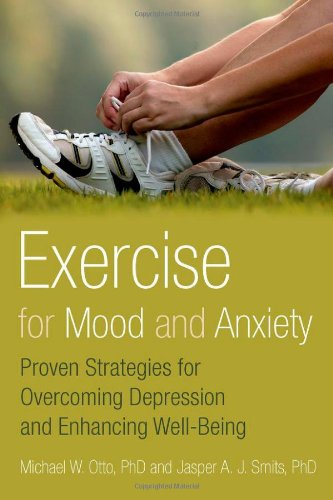 Exercise for Mood and Anxiety: Proven Strategies for Overcoming Depression and Enhancing Well-Being 9780199791002