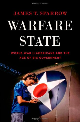 Warfare State: World War II Americans and the Age of Big Government 9780199791019
