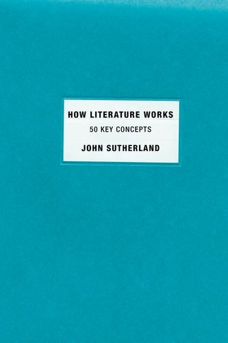 How Literature Works: 50 Key Concepts 9780199794201