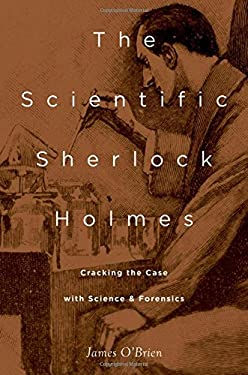 The Scientific Sherlock Holmes: Cracking the Case with Science and Forensics 9780199794966