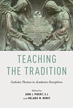 Teaching the Tradition: Catholic Themes in Academic Disciplines 9780199795314