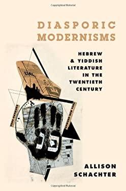 Diasporic Modernisms: Hebrew and Yiddish Literature in the Twentieth Century 9780199812639