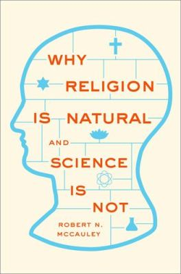 Why Religion Is Natural and Science Is Not 9780199827268