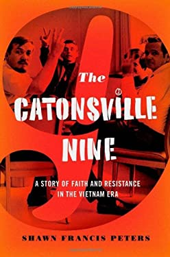 The Catonsville Nine: A Story of Faith and Resistance in the Vietnam Era 9780199827855