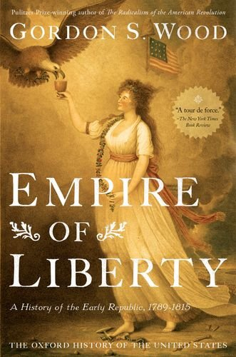 Empire of Liberty: A History of the Early Republic, 1789-1815 9780199832460