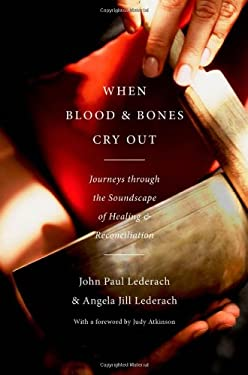 When Blood and Bones Cry Out: Journeys Through the Soundscape of Healing and Reconciliation 9780199837106