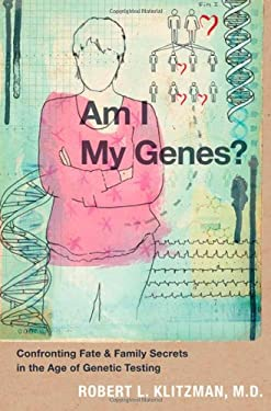 Am I My Genes?: Confronting Fate and Family Secrets in the Age of Genetic Testing 9780199837168