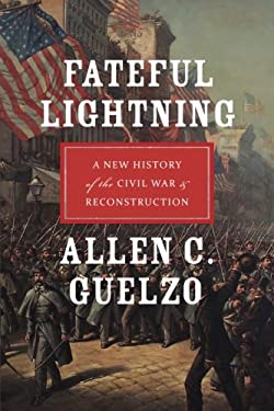 Fateful Lightning: A New History of the Civil War & Reconstruction 9780199843282