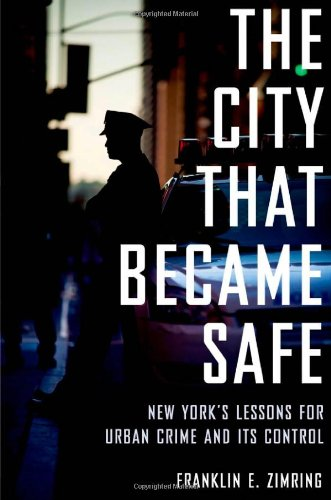 The City That Became Safe: New York's Lessons for Urban Crime and Its Control 9780199844425