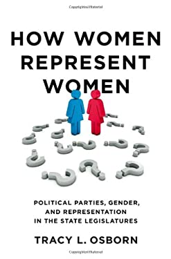 How Women Represent Women: Political Parties, Gender, and Representation in the State Legislatures 9780199845347
