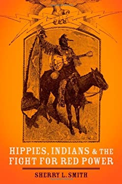 Hippies, Indians, and the Fight for Red Power 9780199855599
