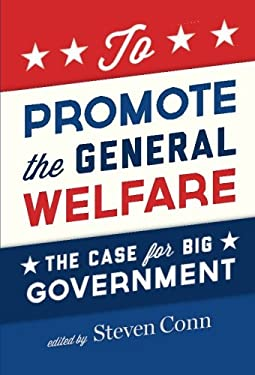 To Promote the General Welfare: The Case for Big Government 9780199858552