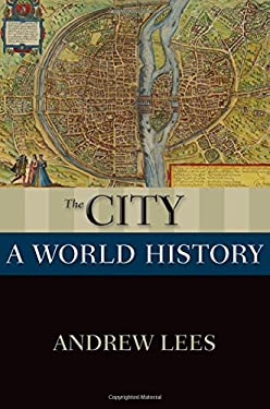 The City: A World History (New Oxford World History)