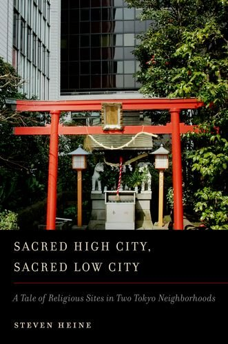 Sacred High City, Sacred Low City: A Tale of Religious Sites in Two Tokyo Neighborhoods 9780199861446