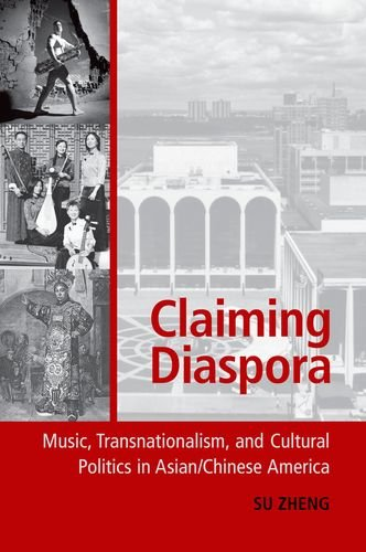 Claiming Diaspora: Music, Transnationalism, and Cultural Politics in Asian/Chinese America 9780199873593