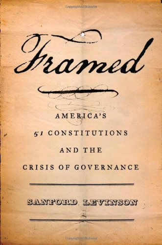 Framed: America's Fifty-One Constitutions and the Crisis of Governance 9780199890750