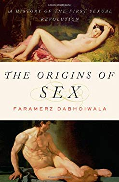 The Origins of Sex: A History of the First Sexual Revolution 9780199892419