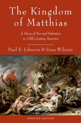 The Kingdom of Matthias: A Story of Sex and Salvation in 19th-Century America 9780199892495