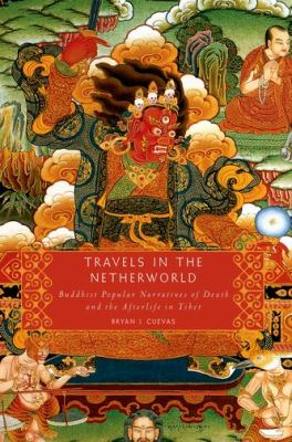 Travels in the Netherworld: Buddhist Popular Narratives of Death and the Afterlife in Tibet 9780199895557