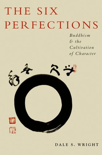 The Six Perfections: Buddhism and the Cultivation of Character