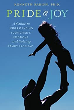 Pride and Joy: A Guide to Understanding Your Child's Emotions and Solving Family Problems 9780199896240