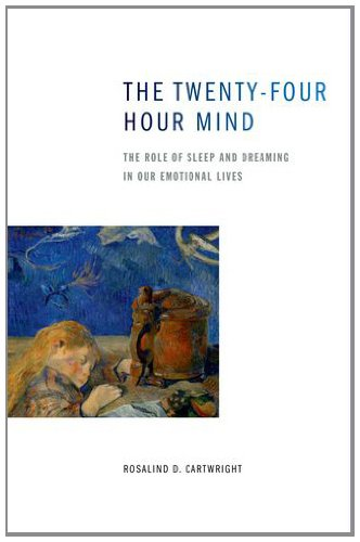 The Twenty-Four Hour Mind: The Role of Sleep and Dreaming in Our Emotional Lives 9780199896288